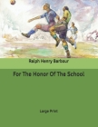 For The Honor Of The School: Large Print Cover Image