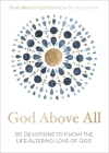 God Above All: 90 Devotions to Know the Life-Altering Love of God Cover Image