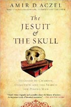 The Jesuit and the Skull: Teilhard de Chardin, Evolution, and the Search for Peking Man Cover Image