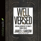 Well Versed Lib/E: Biblical Answers to Today's Tough Issues Cover Image