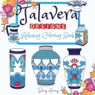 Talavera Designs Adult Coloring Book: Mexican Festive Color Your Best Talavera Pottery Meditation And Stress Relief Cover Image