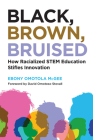 Black, Brown, Bruised: How Racialized Stem Education Stifles Innovation Cover Image