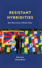 Resistant Hybridities: New Narratives of Exile Tibet Cover Image