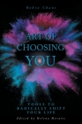 The Art of Choosing You: Tools to Radically Shift Your Life Cover Image