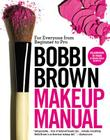 Bobbi Brown Makeup Manual: For Everyone from Beginner to Pro Cover Image