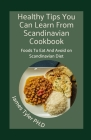 Healthy Tips You Can Learn From Scandinavians Cookbook: Fооdѕ Tо Еаt And Avoid On Scandinavian Diet Cover Image