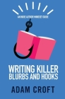 Writing Killer Blurbs and Hooks: An Indie Author Mindset Guide Cover Image