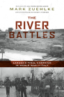 The River Battles: Canada's Final Campaign in World War II Italy (Canadian Battle) Cover Image