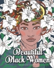 Beautiful Black Women: A Coloring Book Celebrating Black Women For Adults and Teens Cover Image