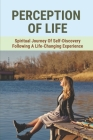 Perception Of Life: Spiritual Journey Of Self-Discovery Following A Life-Changing Experience: Perception About The Origin Of Life Cover Image