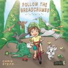 Follow The Breadcrumbs: An imaginative story for your energetic kids (Wild Imagination of Willy Nilly #2) Cover Image