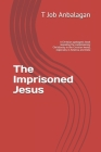 The Imprisoned Jesus: A Christian apologetic book revealing the contemporary Christianity in the Christian world, especially in America and Cover Image