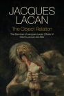 The Object Relation: The Seminar of Jacques Lacan, Book IV Cover Image