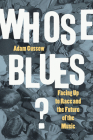 Whose Blues?: Facing Up to Race and the Future of the Music Cover Image
