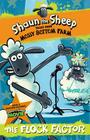 Shaun the Sheep: The Flock Factor (Tales from Mossy Bottom Farm #1) Cover Image