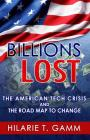Billions Lost: The American Tech Crisis and the Road Map to Change Cover Image