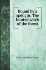 Bound by a spell; or, The hunted witch of the forest (Children's Stories) Cover Image