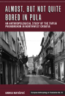 Almost, But Not Quite Bored in Pula: An Anthropological Study of the Tapija Phenomenon in Northwest Croatia (European Anthropology in Translation #10) Cover Image