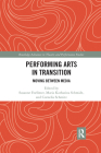 Performing Arts in Transition: Moving Between Media (Routledge Advances in Theatre & Performance Studies) Cover Image