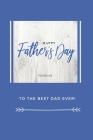 Happy Father's Day Notebook: To The Best Dad Ever, Thanks Dad For Everything Cover Image