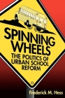 Spinning Wheels: The Politics of Urban School Reform Cover Image