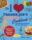 The I Love Trader Joe's College Cookbook: 150 Cheap and Easy Gourmet Recipes (Unofficial Trader Joe's Cookbooks) Cover Image