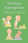 The Potty Training Book: The Witty And Entertaining Story During The Potty Training Time: Potty Training Parenting Books Cover Image