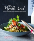 The Noodle Bowl: Over 70 recipes for Asian-inspired noodle dishes Cover Image