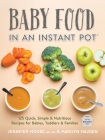 Baby Food in an Instant Pot: 125 Quick, Simple and Nutritious Recipes for Babies, Toddlers and Families Cover Image