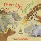 Give Up, Gecko!: A Folktale from Uganda Cover Image