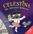 Celestina the Astronaut Ballerina: A Kids' Read-Aloud Picture Book About Space, Astronauts, and Following Your Dreams Cover Image