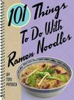 101 Things to Do with Ramen Noodles Cover Image