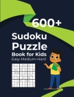 600+ Sudoku Puzzle Book for Kids Easy-Medium-Hard: 600 Easy To Hard Sudoku Puzzles For Kids And Beginners With Solutions Cover Image