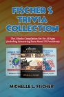 Fischer's Trivia Collection: The 3 Books Compilation Set For All Ages (Including Interesting Facts About US Presidents) Cover Image