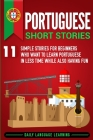Portuguese Short Stories: 11 Simple Stories for Beginners Who Want to Learn Portuguese in Less Time While Also Having Fun Cover Image