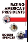 Rating America's Presidents: An America-First Look at Who Is Best, Who Is Overrated, and Who Was An Absolute Disaster Cover Image