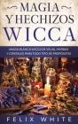 Magia y Hechizos Wicca: Magia blanca wicca de velas, hierbas y cristales para todo tipo de propósitos Cover Image