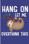 Hang on Let Me Overthink This: Funny Sloth Sayings Blank Lined Notebook Cover Image