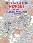 Adult Coloring Books Flowers and Leaves & Animal - Horses Cover Image