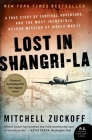 Lost in Shangri-La: A True Story of Survival, Adventure, and the Most Incredible Rescue Mission of World War II (P.S.) Cover Image