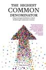 The Highest Common Denominator: Using Convergent Facilitation to Reach Breakthrough Collaborative Decisions Cover Image