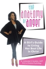 The Anatomy of Anger: A Girl's Guide to Living Her Best Life in Christ Cover Image