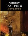 Whiskey Tasting Notebook: Tasting Whiskey Notebook Cigar Bar Companion Single Malt Bourbon Rye Try Distillery Philosophy Scotch Whisky Gift Oran Cover Image