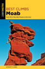 Best Climbs Moab: Over 150 of the Best Routes in the Area Cover Image