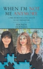 When I'm Not Me Anymore: A Pre-Dementia Love Letter to My Daughters Cover Image