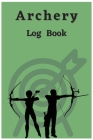 Archery Log Book: Perfect Archery Score Sheets And Score Cards Book For Adults. Great and Ideal New Archery Score Book And Log Sheet For Cover Image