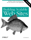 Building Scalable Web Sites: Building, Scaling, and Optimizing the Next Generation of Web Applications Cover Image