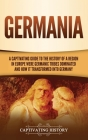 Germania: A Captivating Guide to the History of a Region in Europe Where Germanic Tribes Dominated and How It Transformed into G Cover Image