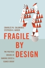 Fragile by Design: The Political Origins of Banking Crises and Scarce Credit (Princeton Economic History of the Western World #48) Cover Image