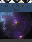 Zodiac Coloring Book: Aries, Taurus, Gemini, Cancer, Leo, Virgo, Libra, Scorpio, Sagittarius, Capricorn, Aquarius Pisces: Astrology Signs An Cover Image